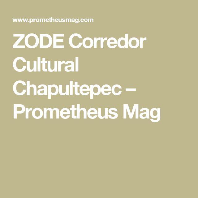 ZODE Corredor Cultural Chapultepec – Prometheus Mag