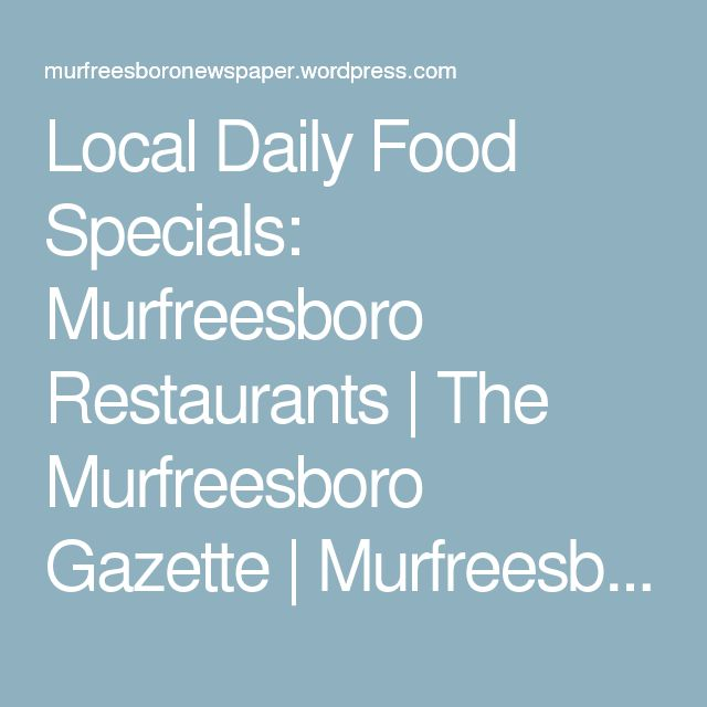 Local Daily Food Specials: Murfreesboro Restaurants | The Murfreesboro Gazette | MurfreesboroGazette.com