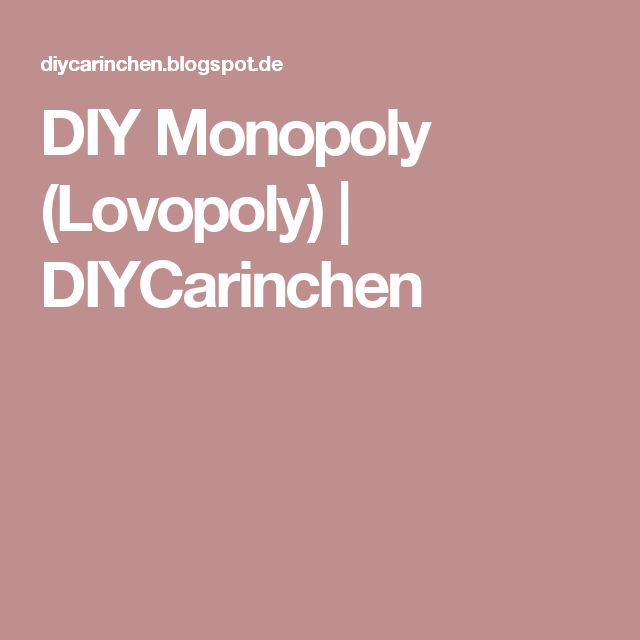 DIY Monopoly (Lovopoly)   DIYCarinchen
