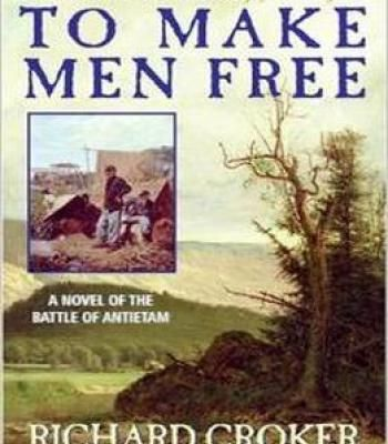 To Make Men Free: A Novel Of The Battle Of Antietam PDF
