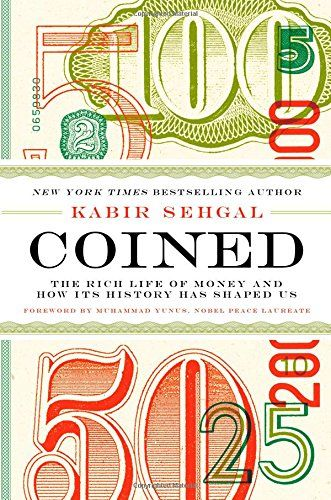 """""""Coined: The Rich Life of Money and How Its History Has Shaped Us"""" by Kabir Sehgal '05"""