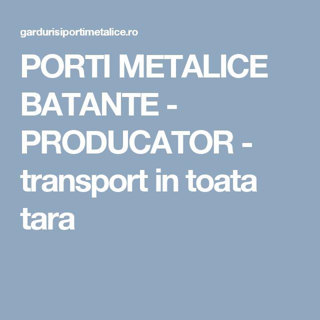 PORTI METALICE BATANTE - PRODUCATOR - transport in toata tara