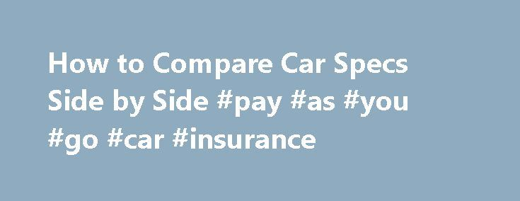 How to Compare Car Specs Side by Side #pay #as #you #go #car #insurance http://australia.remmont.com/how-to-compare-car-specs-side-by-side-pay-as-you-go-car-insurance/  #car comparisons side by side # How to Compare Car Specs Side by Side Promoted by Look at each vehicle's fuel economy. How many miles does each car get on the highway and in the city per 1 gallon of gas? Look at what type of engine each car is built with. How many liters and cylinders does it have? The more liters, the more…
