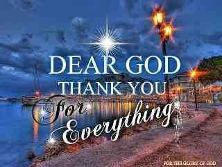 Dear God Thank You for Everything!!!!!!!!!!!