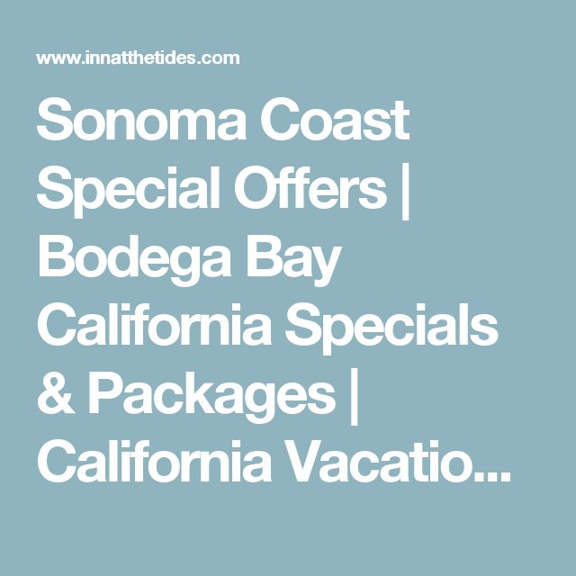 Sonoma Coast Special Offers | Bodega Bay California Specials & Packages | California Vacation Deals