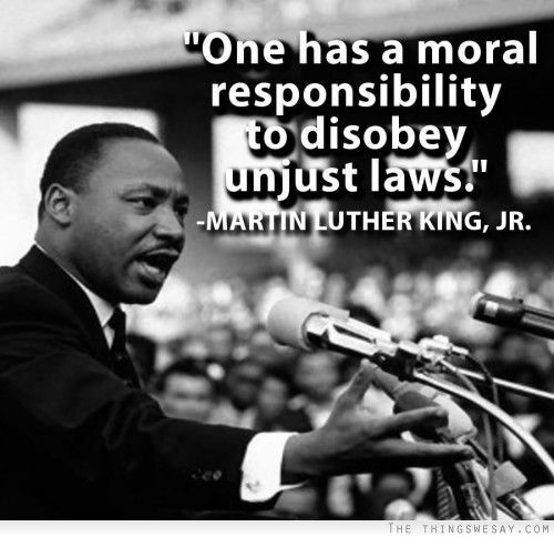 One has a moral responsibility to disobey unjust laws