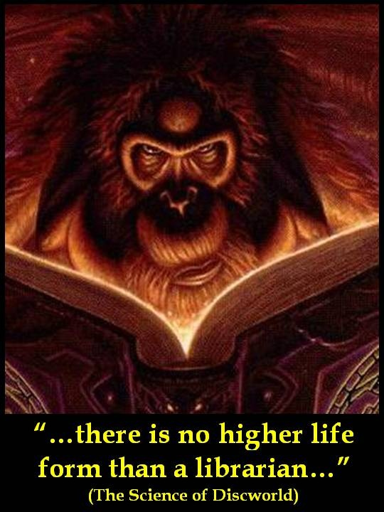 """""""...there is no higher life form than a librarian...""""  The Science of Discworld ~ Terry Pratchett"""