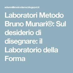 Laboratori Metodo Bruno Munari®: Sul desiderio di disegnare: il Laboratorio della Forma