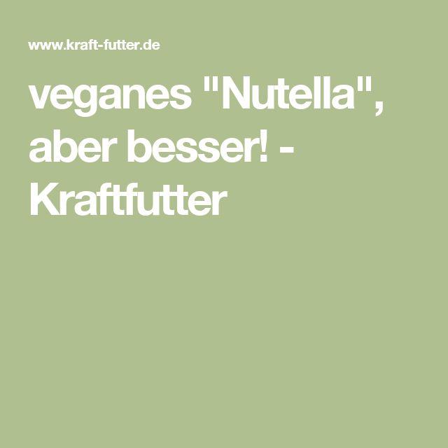 "veganes ""Nutella"", aber besser! - Kraftfutter"