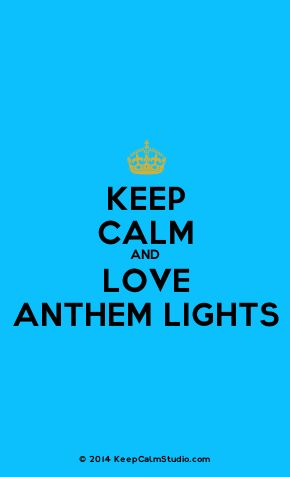 'Keep calm and love Anthem Lights' You got that right!!!
