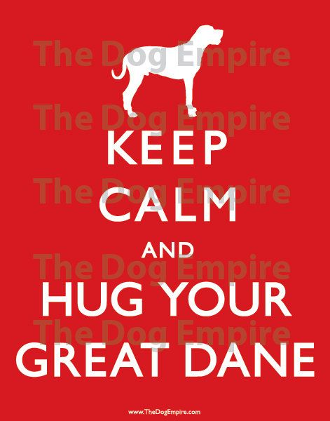 Keep Calm and Hug Your Great Dane Poster - 22 x 28 - by The Dog Empire. $20.00, via Etsy.