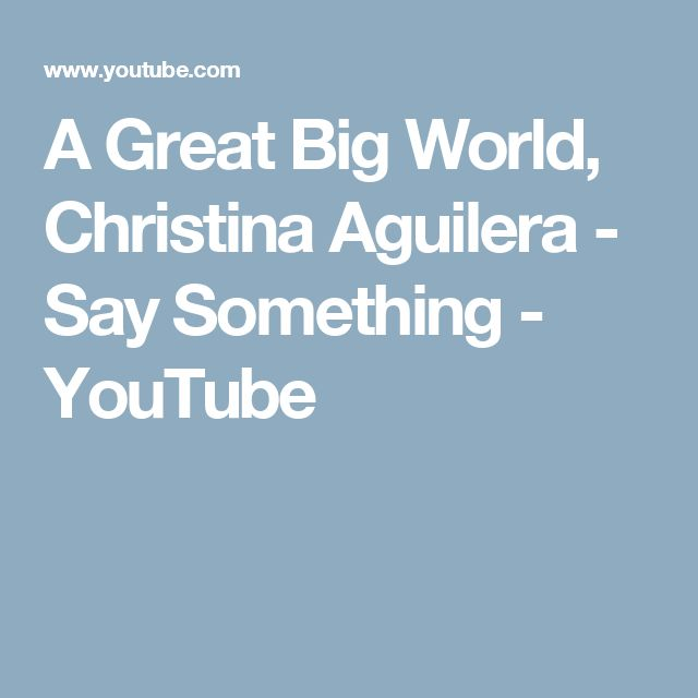A Great Big World, Christina Aguilera - Say Something - YouTube