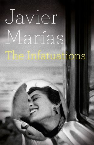 """""""The Infatuations"""" by Javier Marias * The Infatuations is a metaphysical murder mystery and a stunningly original literary achievement by Javier Marias/This book had me staying up way past my bedtime. It was hard for me to get into at first but I am so glad I did not put it dowm. Bravo! 5 stars"""