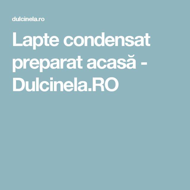 Lapte condensat preparat acasă - Dulcinela.RO