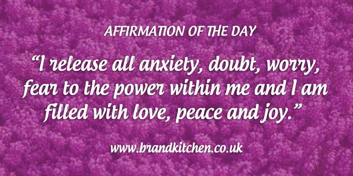 "Affirmation of the day. ""I release all anxiety, doubt, worry, fear to the power within me and I am filled with love, peace and joy."""