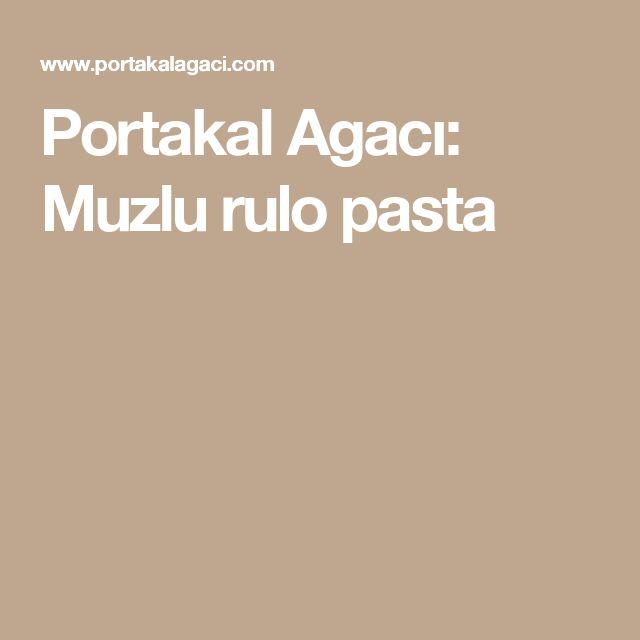 Portakal Agacı: Muzlu rulo pasta