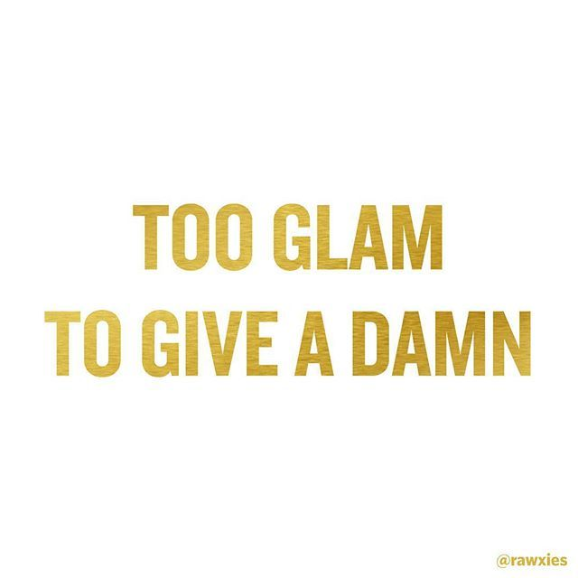 Too Glam. #rawxies #sass #quote