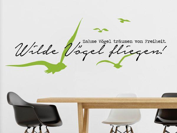 Wandtattoo Zahme Vögel träumen von Freiheit. Wilde Vögel fliegen!