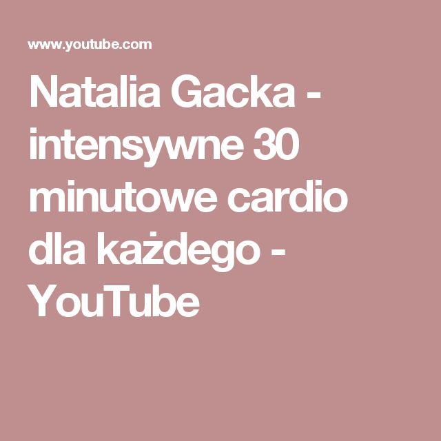 Natalia Gacka - intensywne 30 minutowe cardio dla każdego - YouTube