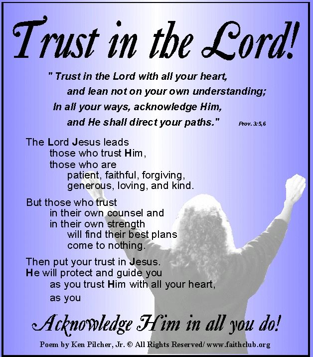 Trust in the LORD! ..... Acknowledge Him in all you do!