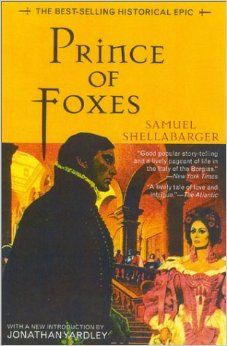 Prince of Foxes: Samuel Shellabarger. One of the best stories ever!