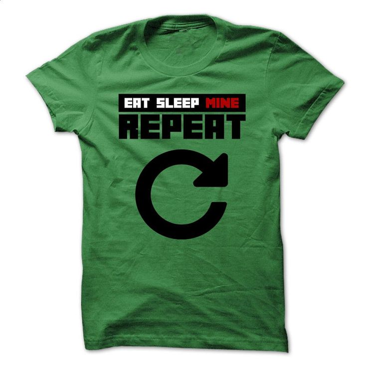 Eat Sleep Mine Repeat T Shirt T Shirts, Hoodies, Sweatshirts - #mens sweatshirts #funny t shirt. MORE INFO => https://www.sunfrog.com/Video-Games/Eat-Sleep-Mine-Repeat-T-Shirt.html?60505
