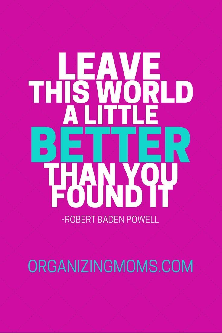 Leave this world a little better than you found it ...