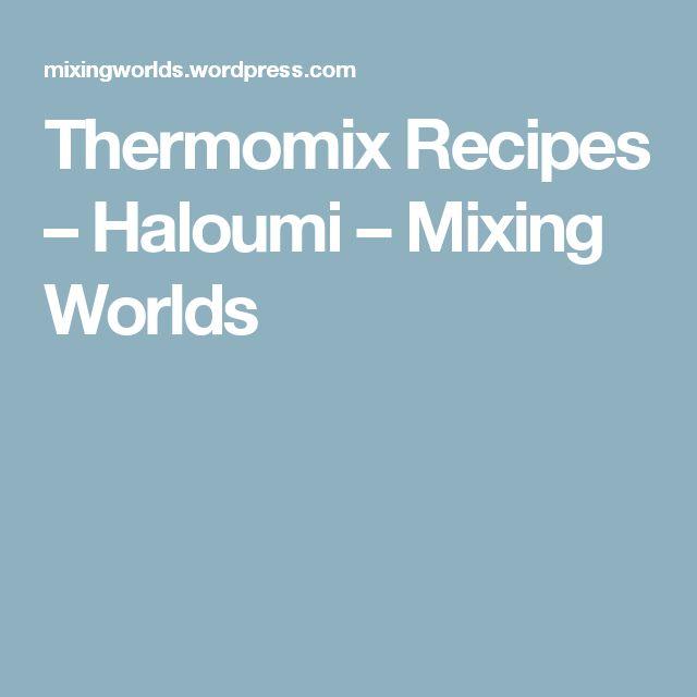 Thermomix Recipes – Haloumi – Mixing Worlds