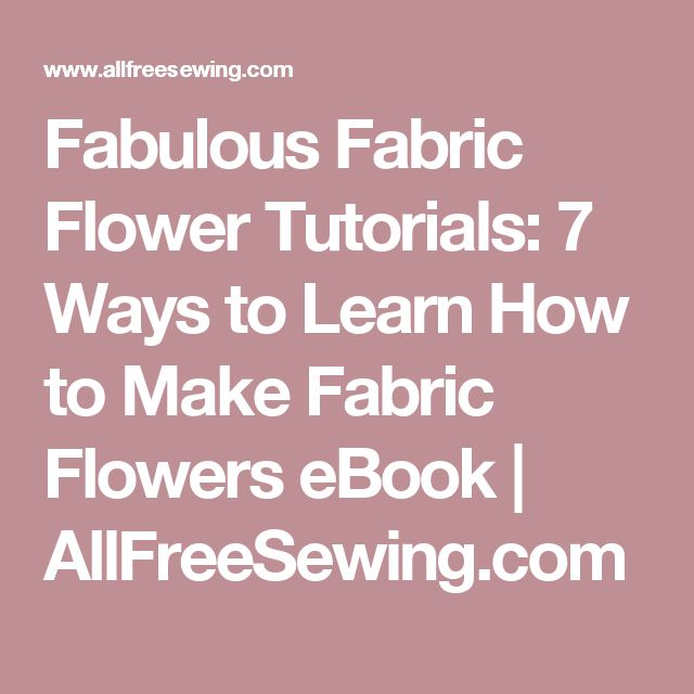 Fabulous Fabric Flower Tutorials: 7 Ways to Learn How to Make Fabric Flowers eBook | AllFreeSewing.com