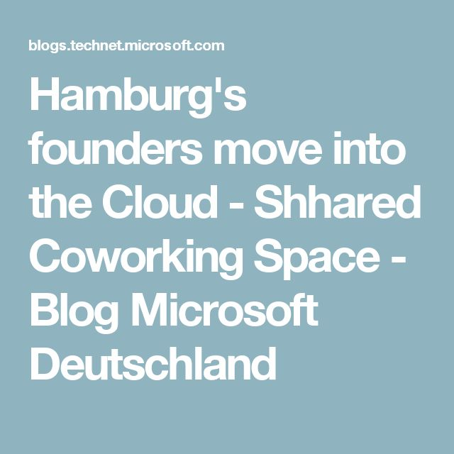 Hamburg's founders move into the Cloud - Shhared Coworking Space - Blog Microsoft Deutschland