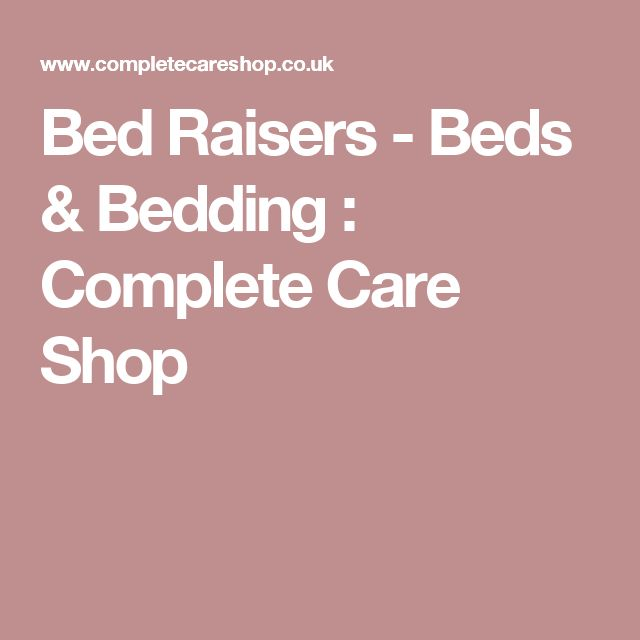 Bed Raisers - Beds & Bedding : Complete Care Shop