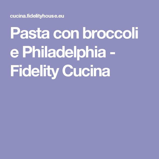 Pasta con broccoli e Philadelphia - Fidelity Cucina