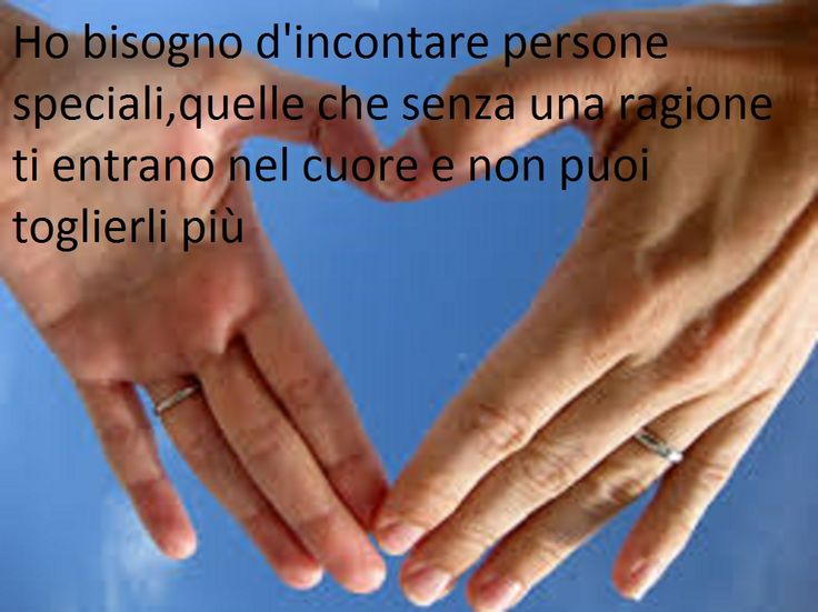 I need to meet special people, those who for no reason get into your heart and you can not remove more