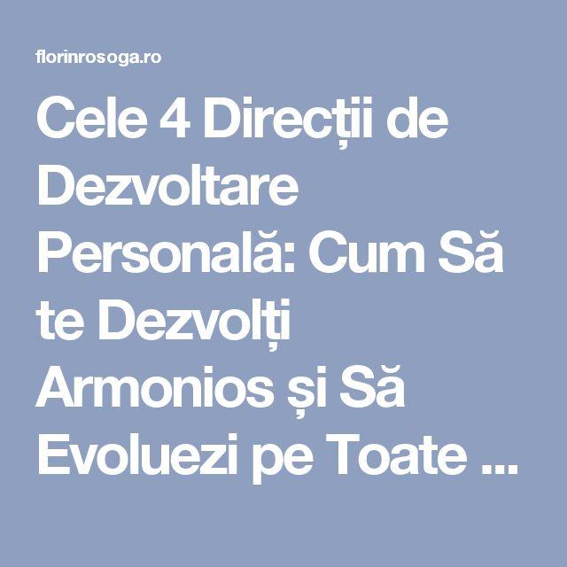 Cele 4 Direcții de Dezvoltare Personală: Cum Să te Dezvolți Armonios și Să Evoluezi pe Toate Planurile Vieții | Florin Roșoga