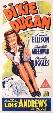 Dixie Dugan (1943) Stars: Lois Andrews, James Ellison, Charlotte Greenwood,  Charles Ruggles, Helene Reynolds, Raymond Walburn ~  Director: Otto Brower