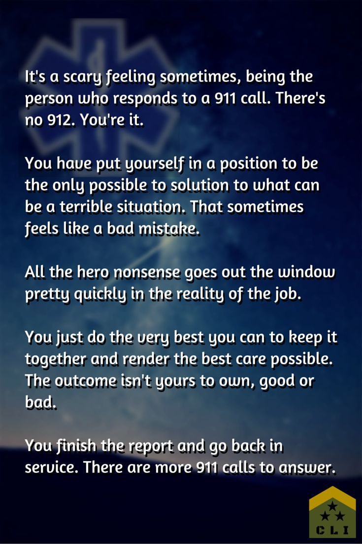What it sometimes feels like to be the first responder to a 911 call. Written from the perspective of an EMT Paramedic, but it certainly applies to firefighters and police officers as well.