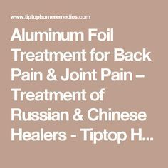 Aluminum Foil Treatment for Back Pain & Joint Pain – Treatment of Russian & Chinese Healers - Tiptop Home Remedies