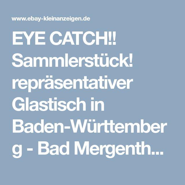 EYE CATCH!! Sammlerstück! repräsentativer Glastisch in Baden-Württemberg - Bad Mergentheim | eBay Kleinanzeigen