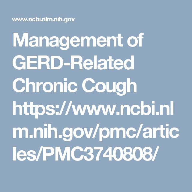Management of GERD-Related Chronic Cough  https://www.ncbi.nlm.nih.gov/pmc/articles/PMC3740808/