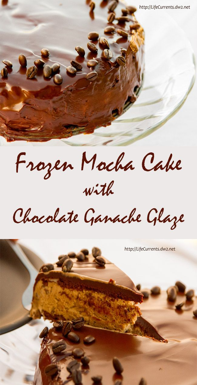 Frozen Mocha Cake With Chocolate Ganache Glaze Recipe — Dishmaps