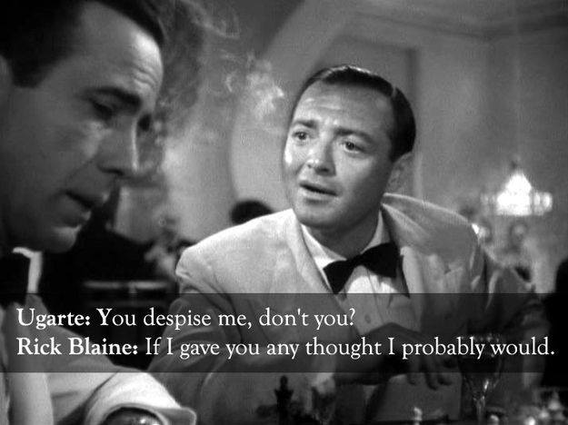 From Casablanca , Rick Blaine vs. Ugarte: | The 25 Smartest Comebacks Of All Time    <3