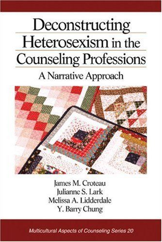 Deconstructing Heterosexism in the Counseling Professions: A Narrative Approach (Multicultural Aspects of Counseling And Psychotherapy) by James M. Croteau. $69.00. Publisher: SAGE Publications, Inc; 1 edition (August 3, 2004). Edition - 1. Publication: August 3, 2004