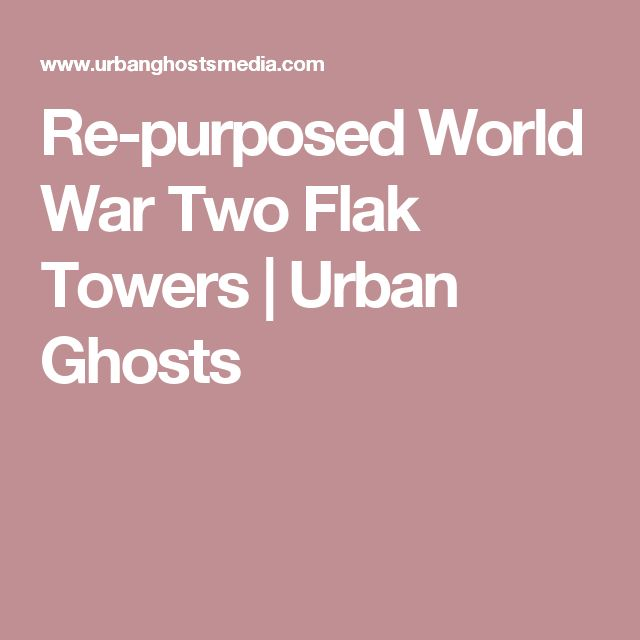 Re-purposed World War Two Flak Towers | Urban Ghosts