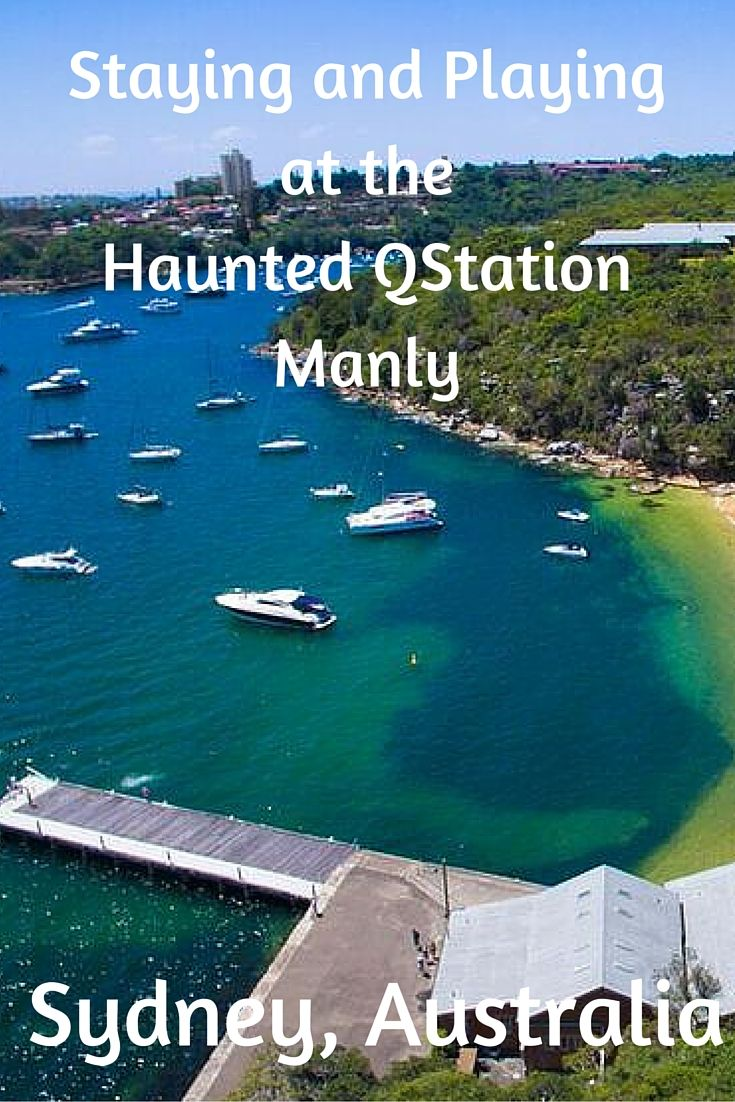 Staying and Playing at the Haunted QStation Manly, Sydney, Australia