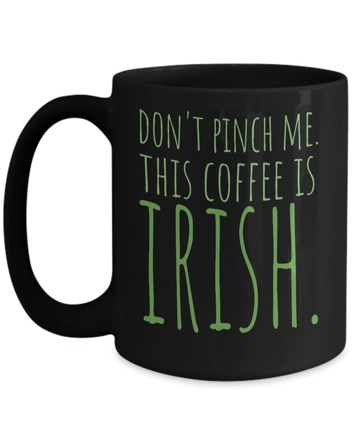 St Patricks Day Mug Don't Pinch Me This Coffee is Irish Funny gift for men St Paddys Day Gift for Irish boyfriend