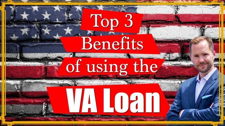 Top 3 VA Loan Benefits (Veterans Administration Home Loan)