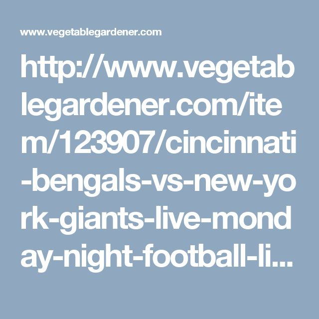 http://www.vegetablegardener.com/item/123907/cincinnati-bengals-vs-new-york-giants-live-monday-night-football-live-stream-nfl-week-10-tv-info-injuries-odds-prediction