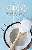 Kokosöl kaufen - Worauf du beim Kauf & der Qualität achten solltest und wie du es für Haut, Haare & Zähne am besten verwendest + Rezepte :)