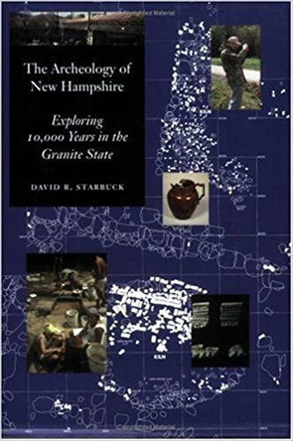 The Archeology of New Hampshire: Exploring 10, 000 Years in the Granite State: David Starbuck: 9781584655626: Amazon.com: Books