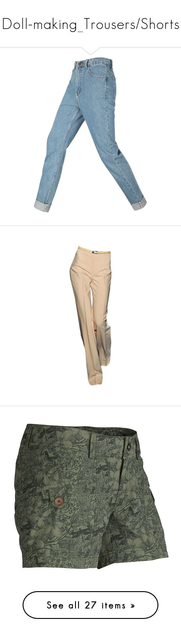 """""""Doll-making_Trousers/Shorts"""" by auntiehelen ❤ liked on Polyvore featuring pants, jeans, bottoms, trousers, pantaloni, брюки, beige pants, activewear, activewear shorts and vintage ivy camo"""